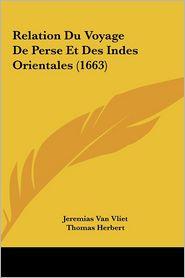 Relation Du Voyage De Perse Et Des Indes Orientales (1663) - Jeremias Van Vliet, Thomas Herbert (Translator)