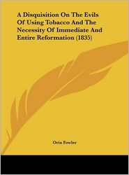 A Disquisition on the Evils of Using Tobacco and the Necessity of Immediate and Entire Reformation (1835) - Orin Fowler