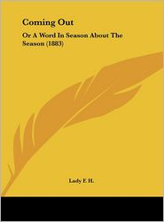 Coming Out: Or a Word in Season about the Season (1883) - F. H. Lady F. H.