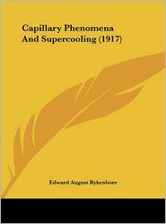 Capillary Phenomena And Supercooling (1917) - Edward August Rykenboer