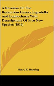 A Revision Of The Rotatorian Genera Lepadella And Lophocharis With Descriptions Of Five New Species (1916) - Harry K. Harring