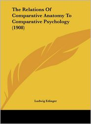 The Relations Of Comparative Anatomy To Comparative Psychology (1908) - Ludwig Edinger