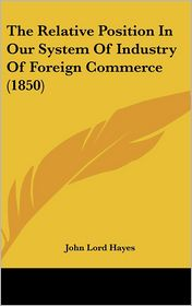The Relative Position in Our System of Industry of Foreign Commerce (1850)