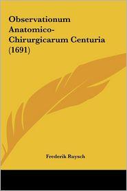 Observationum Anatomico-Chirurgicarum Centuria (1691) - Frederik Ruysch