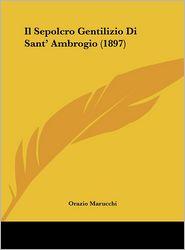 Il Sepolcro Gentilizio Di Sant' Ambrogio (1897) - Orazio Marucchi