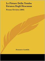Le Pitture Della Tomba Etrusca Degli Hescanas: Presso Orvieto (1893) - Domenico Cardella