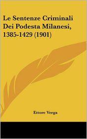 Le Sentenze Criminali Dei Podesta Milanesi, 1385-1429 (1901) - Ettore Verga
