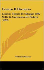 Contro Il Divorzio: Lezione Tenuta Il 2 Maggio 1892 Nella R. Universita De Padova (1892) - Vittorio Polacco