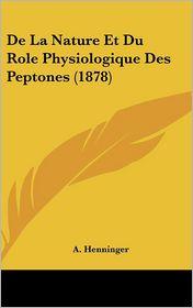 De La Nature Et Du Role Physiologique Des Peptones (1878) - A. Henninger