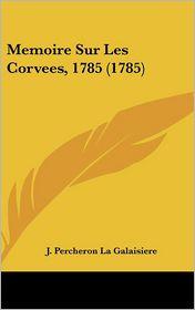 Memoire Sur Les Corvees, 1785 (1785) - J. Percheron La Galaisiere