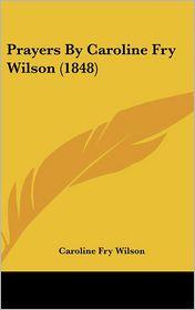 Prayers by Caroline Fry Wilson (1848) - Caroline Fry Wilson
