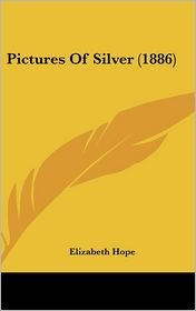 Pictures Of Silver (1886) - Elizabeth Hope