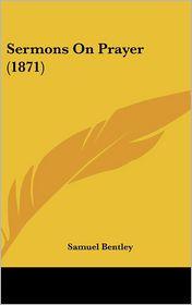 Sermons on Prayer (1871) - Samuel Bentley