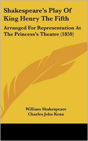 Shakespeare's Play of King Henry the Fifth: Arranged for Representation at the Princess's Theatre (1859)