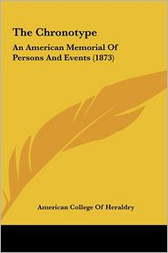 The Chronotype: An American Memorial of Persons and Events (1873) - College Of American College of Heraldry