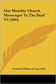 Our Monthly Church Messenger To The Deaf V2 (1895) - Frederick William George Gilby