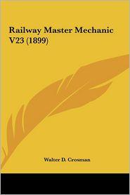 Railway Master Mechanic V23 (1899) - Walter D. Crosman