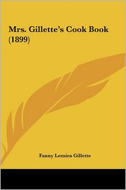 Mrs. Gillette's Cook Book (1899) - Fanny Lemira Gillette