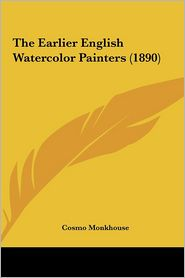 The Earlier English Watercolor Painters (1890) - Cosmo Monkhouse