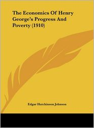The Economics Of Henry George's Progress And Poverty (1910)