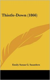 Thistle-Down (1866) - Emily Susan G. Saunders