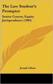 The Law Student's Prompter: Senior Course, Equity Jurisprudence (1904) - Joseph Gifuni