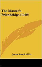 The Master's Friendships (1910) - James Russell Miller