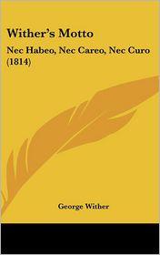 Wither's Motto: NEC Habeo, NEC Careo, NEC Curo (1814)