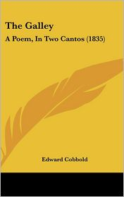 The Galley: A Poem, in Two Cantos (1835) - Edward Cobbold
