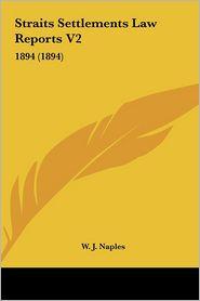 Straits Settlements Law Reports V2: 1894 (1894) - W. J. Naples (Editor)