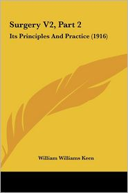 Surgery V2, Part 2: Its Principles And Practice (1916) - William Williams Keen
