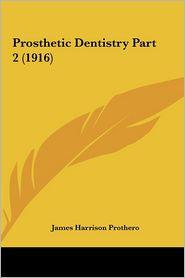 Prosthetic Dentistry Part 2 (1916) - James Harrison Prothero