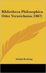 Bibliotheca Philosophica Oder Verzeichniss (1867) - Adolph Buchting