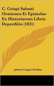 C. Crispi Salusti Orationes Et Epistolae Ex Historiarum Libris Deperditis (1831)