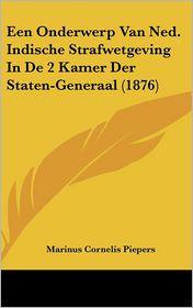 Een Onderwerp Van Ned. Indische Strafwetgeving In De 2 Kamer Der Staten-Generaal (1876) - Marinus Cornelis Piepers