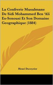 La Confrerie Musulmane De Sidi Mohammed Ben 'Ali Es-Senousi Et Son Domaine Geographique (1884) - Henri Duveyrier