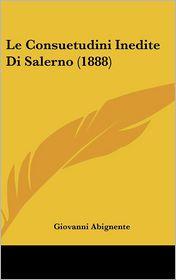 Le Consuetudini Inedite Di Salerno (1888) - Giovanni Abignente