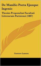 De Manilio Poeta Ejusque Ingenio: Thesim Proponebat Facultati Litterarum Parisiensi (1887) - Gustave Lanson
