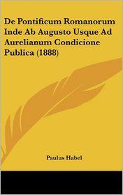 De Pontificum Romanorum Inde Ab Augusto Usque Ad Aurelianum Condicione Publica (1888) - Paulus Habel