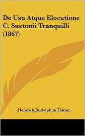 De Usu Atque Elocutione C. Suetonii Tranquilli (1867) - Heinrich Rudolphus Thimm