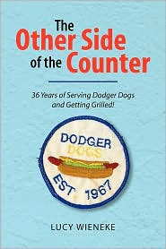 The Other Side of the Counter: 36 Years of Serving Dodger Dogs and Getting Grilled! - Lucy Wieneke