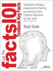 Studyguide for Bridging: Assessement for Teaching and Learning in Early Childhood Classrooms by Chen, Jie-Qi, ISBN 9781412950091