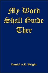 My Word Shall Guide Thee - Daniel A. Wright
