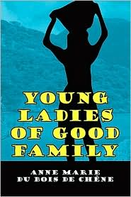 Young Ladies of Good Family - Anne Marie Du Bois De Chne, Anne Marie Du Bois De Chene