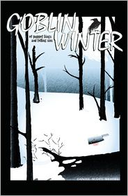 Goblin Winter: of Puppet Kings and Telling Sins - Daniel Scott Westby