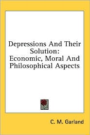 Depressions and Their Solution: Economic, Moral and Philosophical Aspects - C.M. Garland