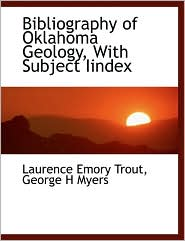Bibliography Of Oklahoma Geology, With Subject Iindex - Laurence Emory Trout, George H. Myers