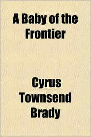 A Baby of the Frontier - Cyrus Townsend Brady