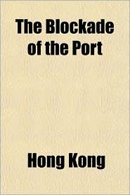 The Blockade of the Port - Hong Kong