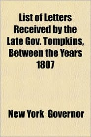 List of Letters Received by the Late Gov. Tompkins, Between the Years 1807 - York Governor New York Governor